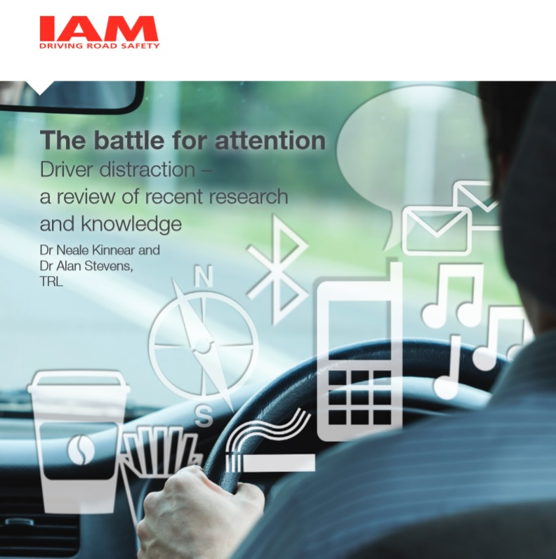 IAM Driving Road Safety: The battle for attention Driver distraction – a review of recent research and knowledge