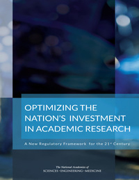"""Optimizing the Nation's Investment in Academic Research: A New Regulatory Framework for the 21st Century"""