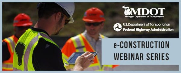 Prioritizing e-Construction Investments Presented by The Michigan Department of Transportation under the EDC-3 e-Construction Webinar Series