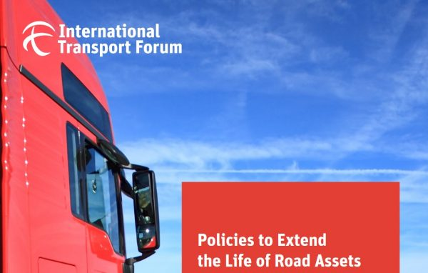 INTERNATIONAL TRANSPORT FORUM: Policies to Extend the Life of Road Assets